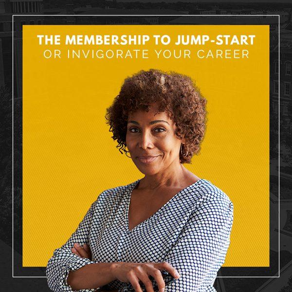 The membership to jump-start or invigorate your career